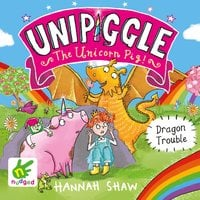 Dragon Trouble: Unipiggle the Unicorn Pig Book 2 - Hannah Shaw