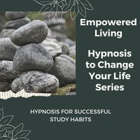 Hypnosis for Successful Study Habits - Empowered Living