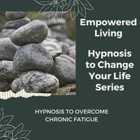 Hypnosis to Overcome Chronic Fatigue - Empowered Living