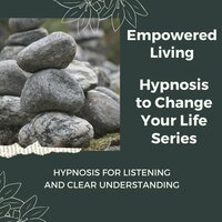 Hypnosis for Listening and Clear Understanding - Empowered Living