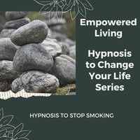 Hypnosis to Stop Smoking - Empowered Living