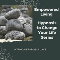 Hypnosis for Self Love - Empowered Living
