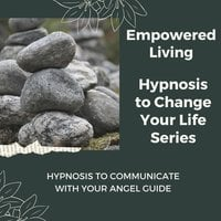 Hypnosis to Communicate with Your Angel Guide - Empowered Living
