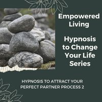 Hypnosis to Attract your Perfect Partner Vol. 2 - Empowered Living