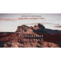 Unshakeable Confidence - Overcome Fear and Become Unstoppable - Empowered Living