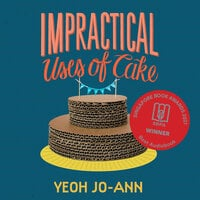 Impractical Uses of Cake - Yeoh Jo-Ann