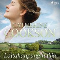 Laitakaupungin lilja - Catherine Cookson