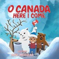 O Canada, Here I Come - Aine Moorad