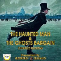 The Haunted Man & The Ghost's Bargain - Charles Dickens