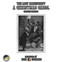 A Christmas Carol: The Lost Manuscript - Charles Dickens