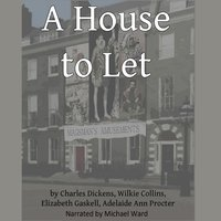 A House to Let - Charles Dickens, Wilkie Collins, Elizabeth Gaskell, Adelaide Ann Proctor