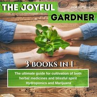 The Joyful Gardener: The ultimate guide for cultivation of both herbal medicines and blissful spirit - Jane E. Curtis
