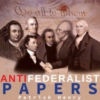 The Anti-Federalist Papers - Patrick Henry
