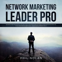 Network Marketing Pro: Beginners Guide for Introverts on how to build a Network Marketing Business Empire - Phil Nolan