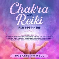 Chakra and Reiki for Beginners: 2 audiobooks in 1 - Rosalie Rowell