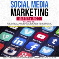 Social Media Marketing Mastery 2020 3 Books in 1 - Social Media Marketing Academy, Social Media Marketing Guru