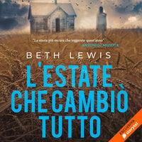 L'estate che cambiò tutto - Beth Lewis