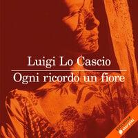 Ogni ricordo un fiore - Luigi Lo Cascio
