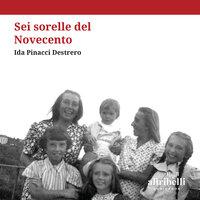Sei sorelle del Novecento - Ida Pinacci Destrero