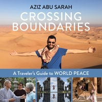 Crossing Boundaries: A Traveler's Guide to World Peace - Aziz Abu Sarah