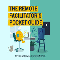 The Remote Facilitator's Pocket Guide - Jay-Allen Morris, Kirsten Clacey