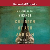 Children of Ash and Elm: A History of the Vikings - Neil Price