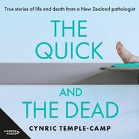The Quick and the Dead: True stories of life and death from a New Zealand pathologist - Cynric Temple-Camp