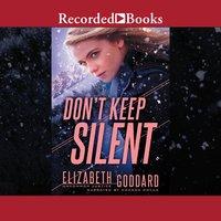 Don't Keep Silent - Elizabeth Goddard
