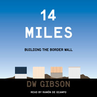 14 Miles: Building the Border Wall - DW Gibson