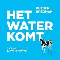 Het water komt - Rutger Bregman