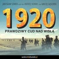 1920. Prawdziwy cud nad Wisłą - Jarosław Szarek