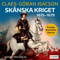 Skånska kriget 1675–1679 - Claes-Göran Isacson