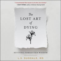 The Lost Art of Dying: Reviving Forgotten Wisdom - L.S. Dugdale