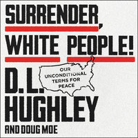 Surrender, White People! – Our Unconditional Terms for Peace - D.L. Hughley, Doug Moe