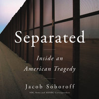 Separated: Inside an American Tragedy - Jacob Soboroff