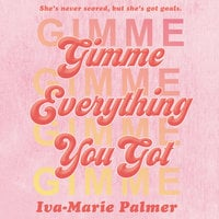 Gimme Everything You Got - Iva-Marie Palmer