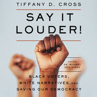 Say It Louder! – Black Voters, White Narratives, and Saving Our Democracy - Tiffany Cross