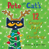 Pete the Cat's 12 Groovy Days of Christmas - James Dean, Kimberly Dean