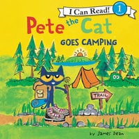 Pete the Cat Goes Camping - James Dean, Kimberly Dean