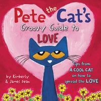 Pete the Cat's Groovy Guide to Love - James Dean, Kimberly Dean