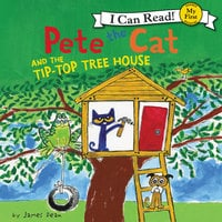 Pete the Cat and the Tip-Top Tree House - James Dean, Kimberly Dean