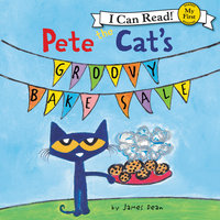 Pete the Cat's Groovy Bake Sale - James Dean, Kimberly Dean