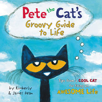 Pete the Cat's Groovy Guide to Life - James Dean, Kimberly Dean