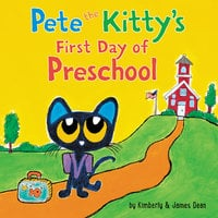 Pete the Kitty's First Day of Preschool - James Dean, Kimberly Dean