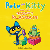 Pete the Kitty and the Groovy Playdate - James Dean, Kimberly Dean