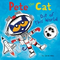 Pete the Cat: Out of This World - James Dean, Kimberly Dean