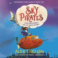 Sky Pirates: Echo Quickthorn and the Great Beyond - Alex English