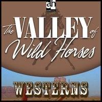 The Valley of Wild Horses - Zane Grey