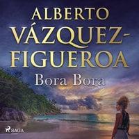 Bora Bora - Alberto Vázquez-Figueroa