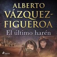 El último harén - Alberto Vázquez-Figueroa